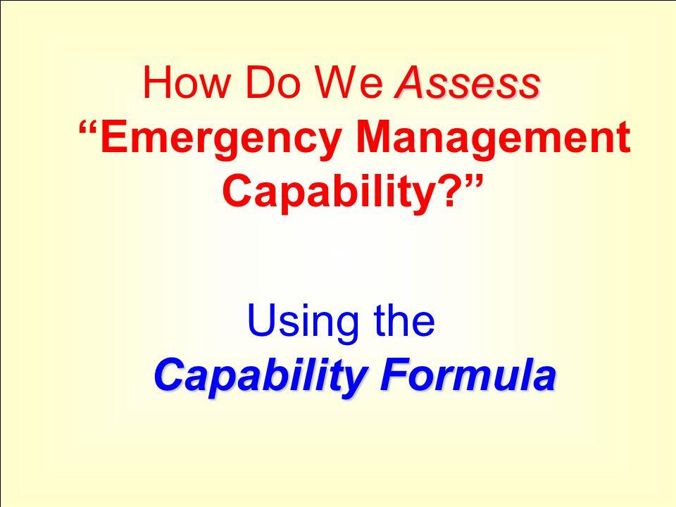 The Capability Formula EMC = OC – (R+X) Emergency Management Capability equals Operational Capacity minus the sum of Risk plus Expectations