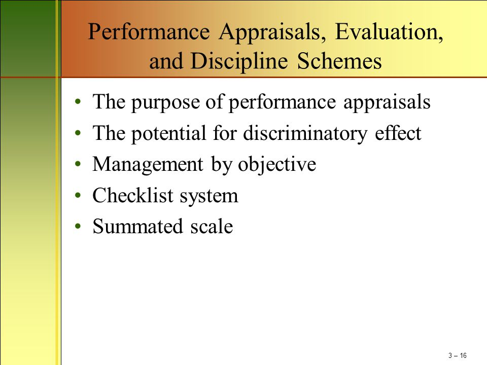 Performance Appraisals, Evaluation, and Discipline Schemes The purpose of performance appraisals The potential for discriminatory effect Management by