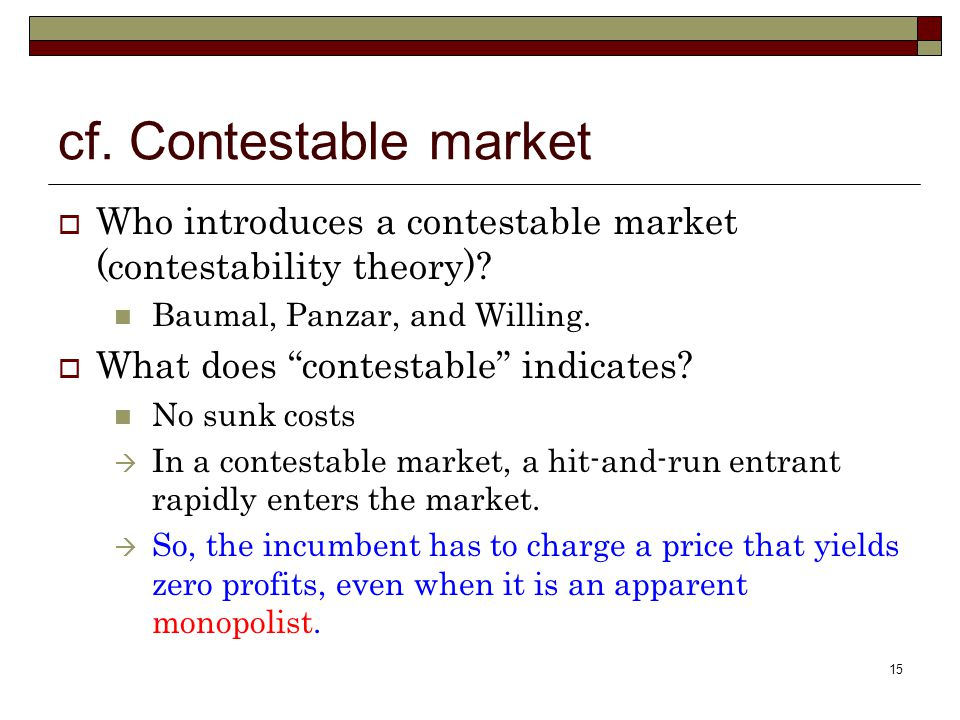 15 cf. Contestable market  Who introduces a contestable market (contestability theory).