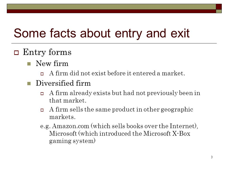 3 Some facts about entry and exit  Entry forms New firm  A firm did not exist before it entered a market.
