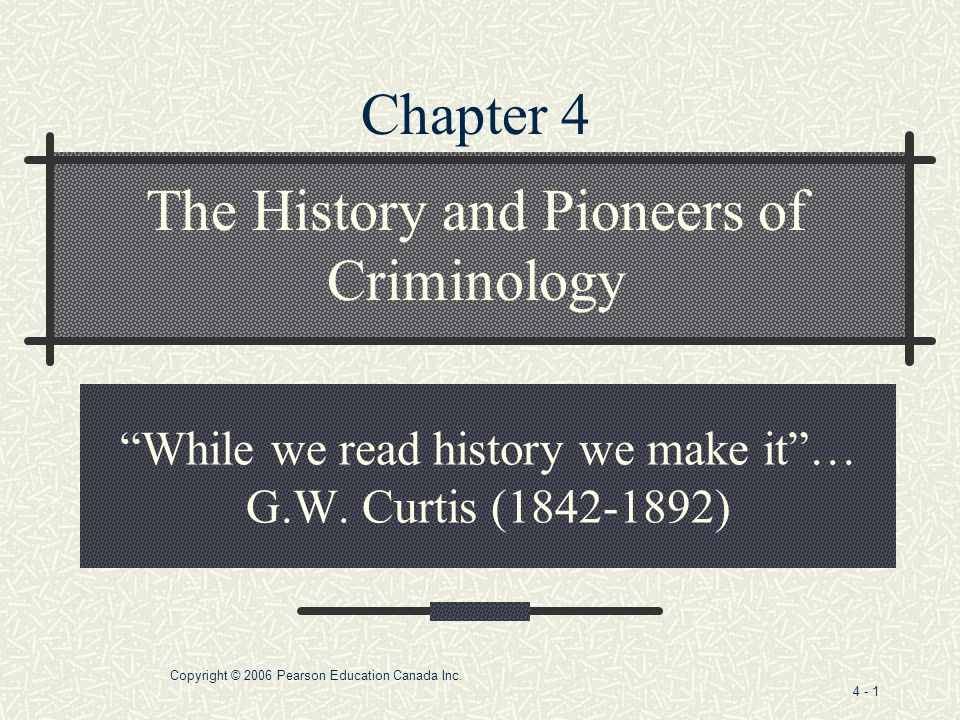 Copyright © 2006 Pearson Education Canada Inc.4 - 1 While we read history we make it … G.W.