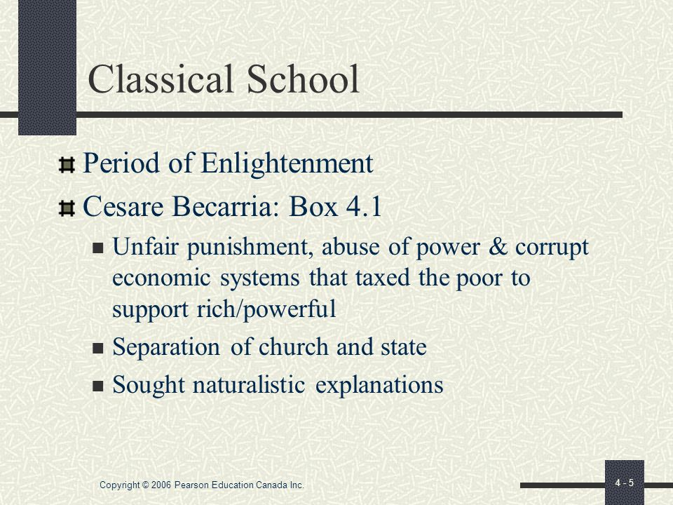 Copyright © 2006 Pearson Education Canada Inc. 4 - 4 Roots of Criminological Theory Crime viewed as rebellious act committed by poor against rich/poli