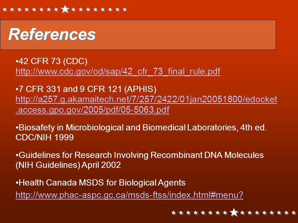 References 42 CFR 73 (CDC) http://www.cdc.gov/od/sap/42_cfr_73_final_rule.pdf http://www.cdc.gov/od/sap/42_cfr_73_final_rule.pdf 7 CFR 331 and 9 CFR 1