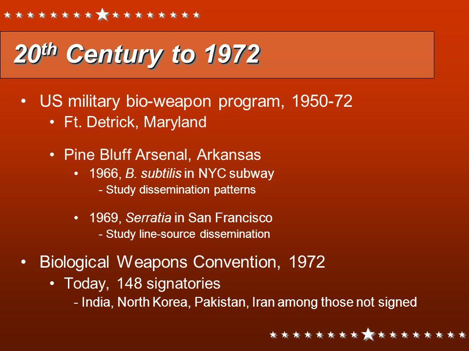 20 th Century to 1972 20 th Century to 1972 US military bio-weapon program, 1950-72 Ft. Detrick, Maryland Pine Bluff Arsenal, Arkansas 1966, B. subtil