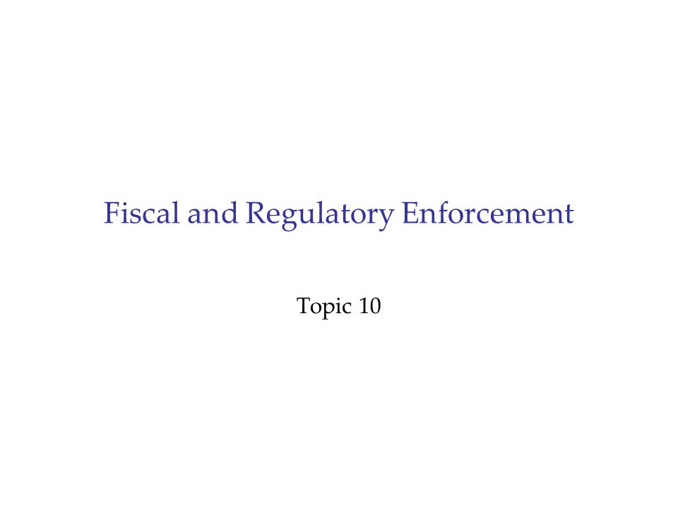 Fiscal and Regulatory Enforcement Topic 10