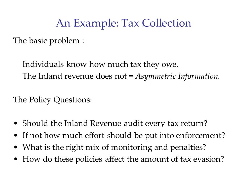 An Example: Tax Collection The basic problem : Individuals know how much tax they owe.