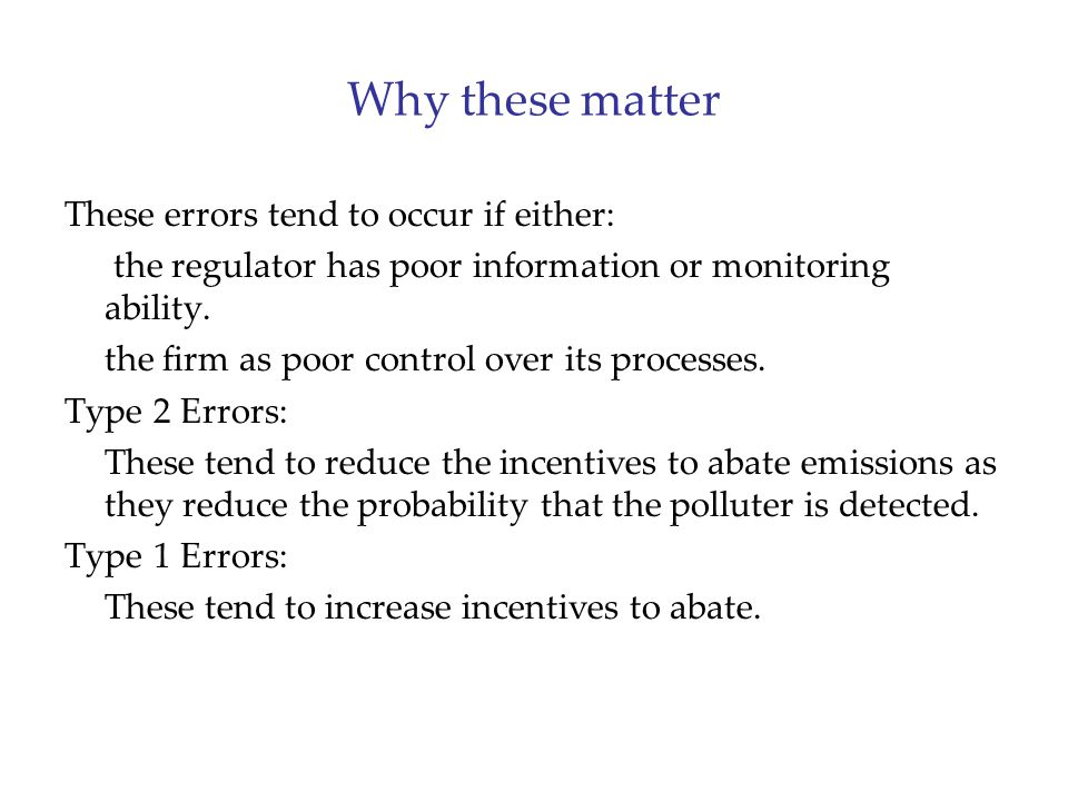 Why these matter These errors tend to occur if either: the regulator has poor information or monitoring ability.