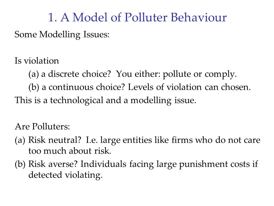 1. A Model of Polluter Behaviour Some Modelling Issues: Is violation (a) a discrete choice.