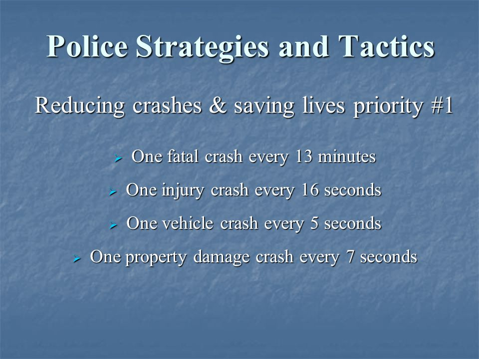 Reducing crashes & saving lives priority #1  One fatal crash every 13 minutes  One injury crash every 16 seconds  One vehicle crash every 5 seconds
