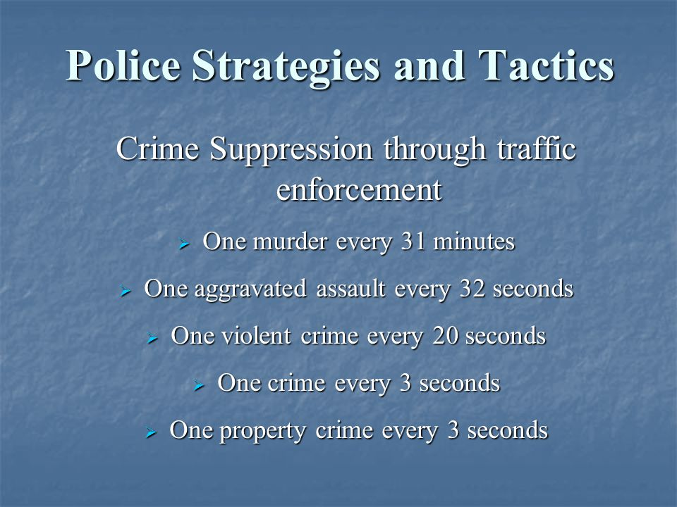Crime Suppression through traffic enforcement  One murder every 31 minutes  One aggravated assault every 32 seconds  One violent crime every 20 sec