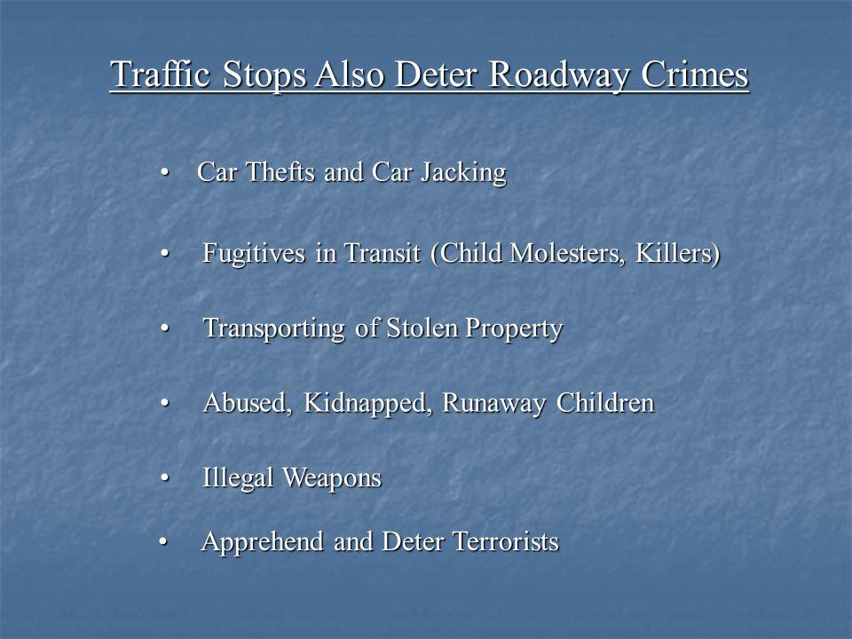 Traffic Stops Also Deter Roadway Crimes Car Thefts and Car JackingCar Thefts and Car Jacking Fugitives in Transit (Child Molesters, Killers)Fugitives