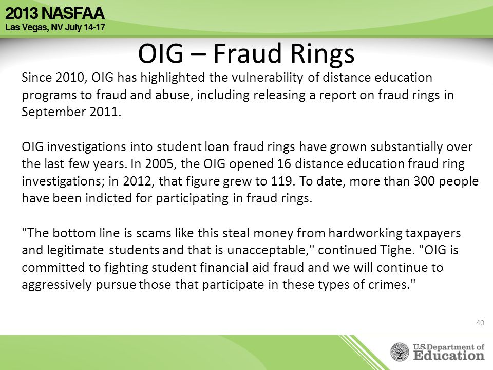OIG – Fraud Rings Since 2010, OIG has highlighted the vulnerability of distance education programs to fraud and abuse, including releasing a report on