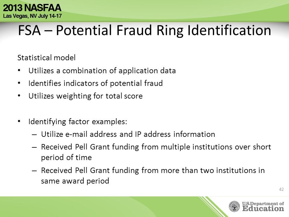 FSA – Potential Fraud Ring Identification Statistical model Utilizes a combination of application data Identifies indicators of potential fraud Utiliz