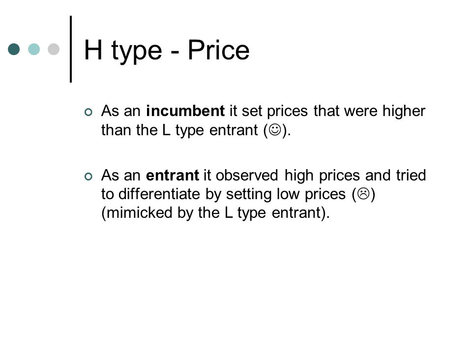 H type - Price As an incumbent it set prices that were higher than the L type entrant ( ).