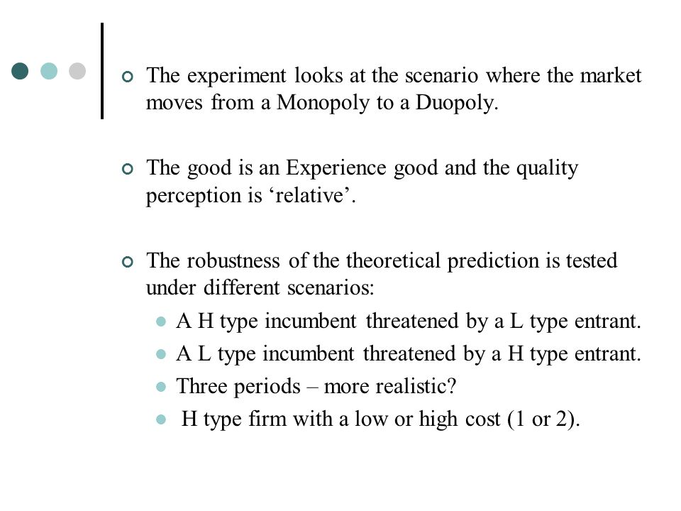 The experiment looks at the scenario where the market moves from a Monopoly to a Duopoly.