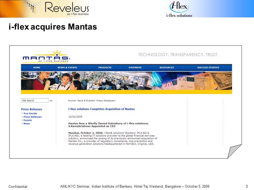Confidential 3 AML/KYC Seminar, Indian Institute of Bankers, Hotel Taj Westend, Bangalore – October 5, 2006 i-flex acquires Mantas