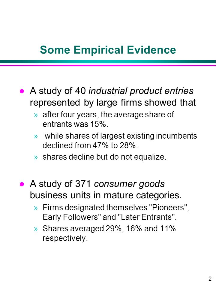3 Empirical Evidence l For pharmaceutical products (diuretics and anti-anginals): first firm to offer and promote a new type of product received a substantial and enduring sales advantage .