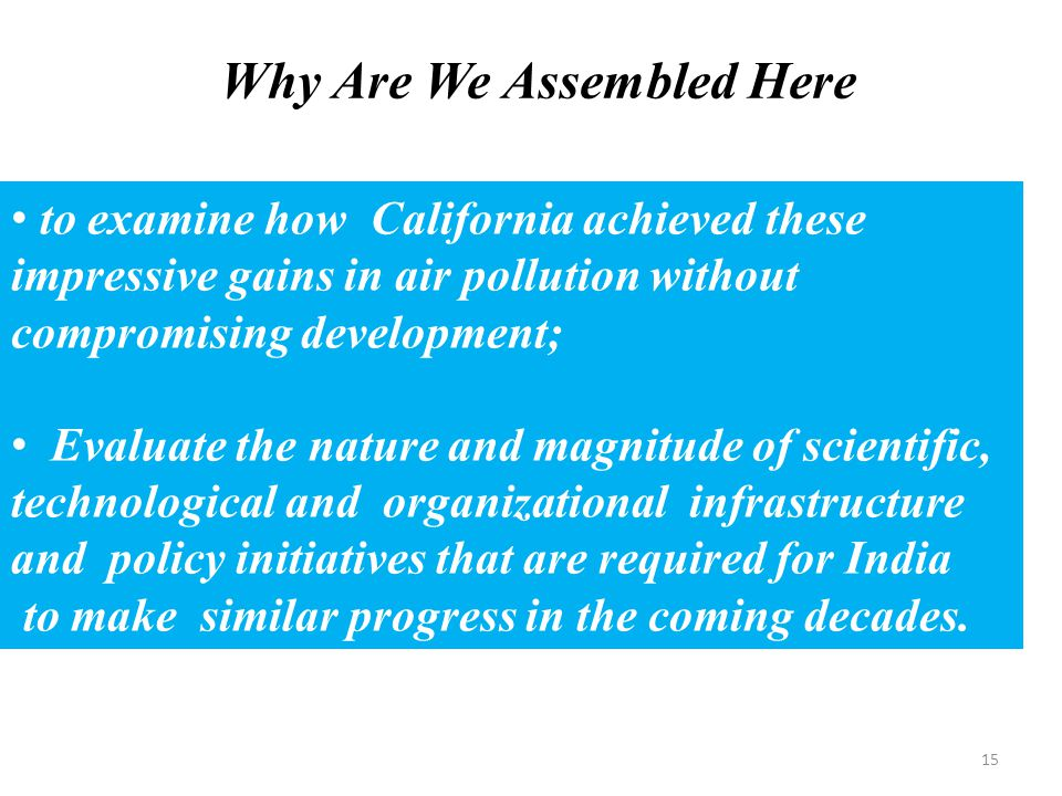 15 to examine how California achieved these impressive gains in air pollution without compromising development; Evaluate the nature and magnitude of s