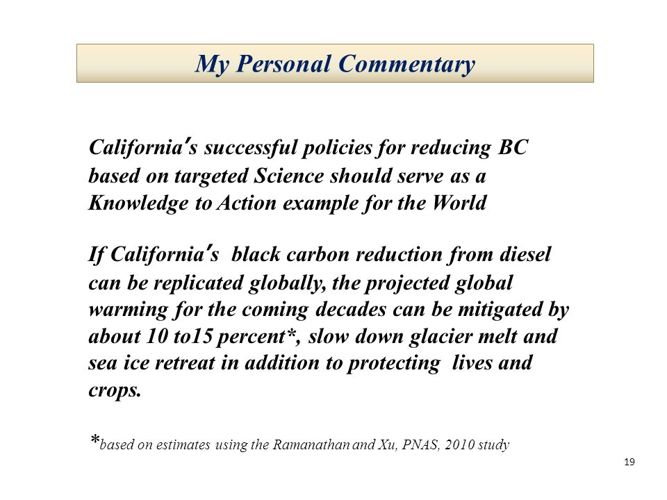 19 California's successful policies for reducing BC based on targeted Science should serve as a Knowledge to Action example for the World If Californi