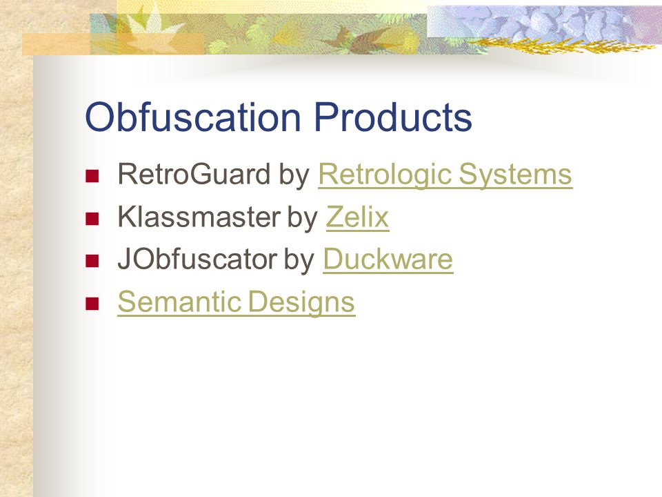 Obfuscation Products RetroGuard by Retrologic SystemsRetrologic Systems Klassmaster by ZelixZelix JObfuscator by DuckwareDuckware Semantic Designs