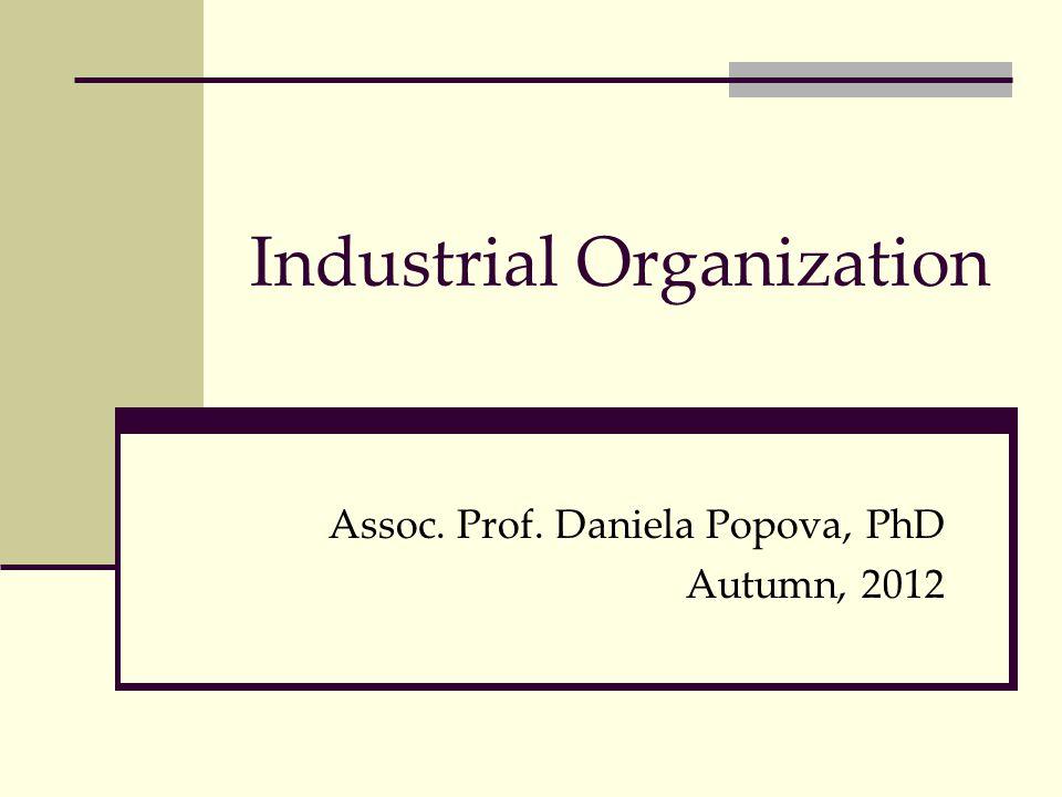 Industrial Organization Assoc. Prof. Daniela Popova, PhD Autumn, 2012