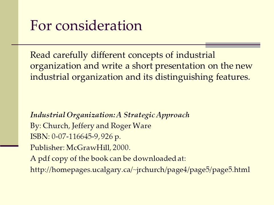 For consideration Read carefully different concepts of industrial organization and write a short presentation on the new industrial organization and i