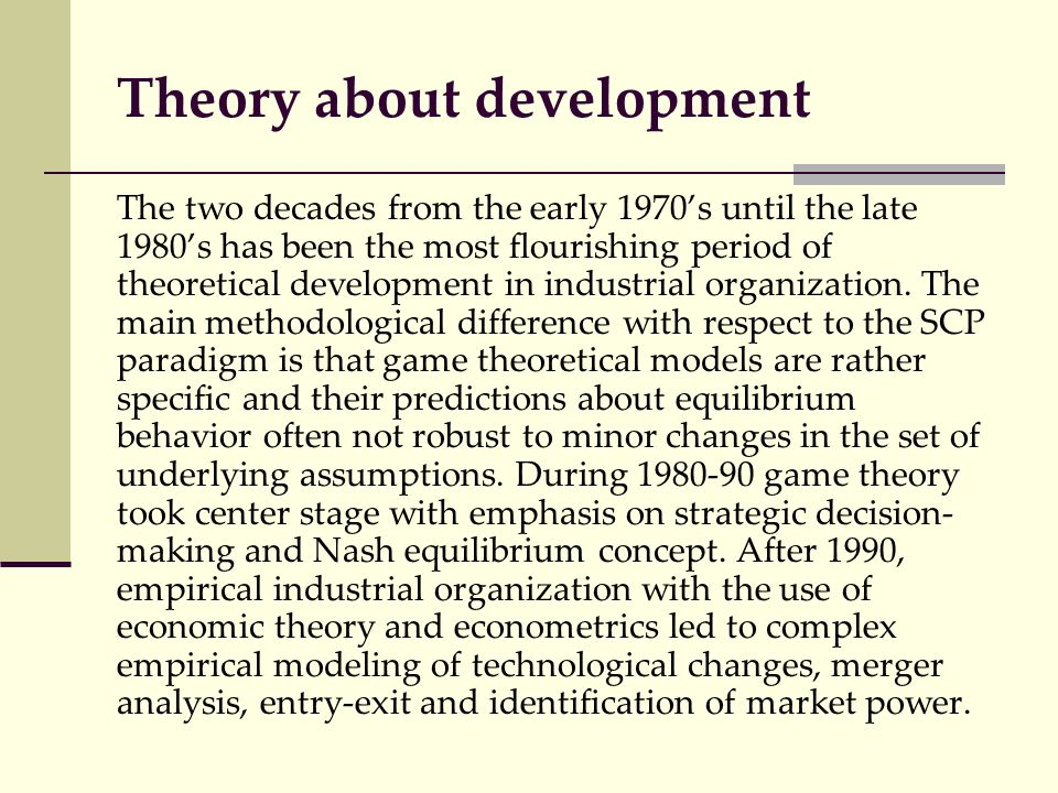 Theory about development The two decades from the early 1970's until the late 1980's has been the most flourishing period of theoretical development i