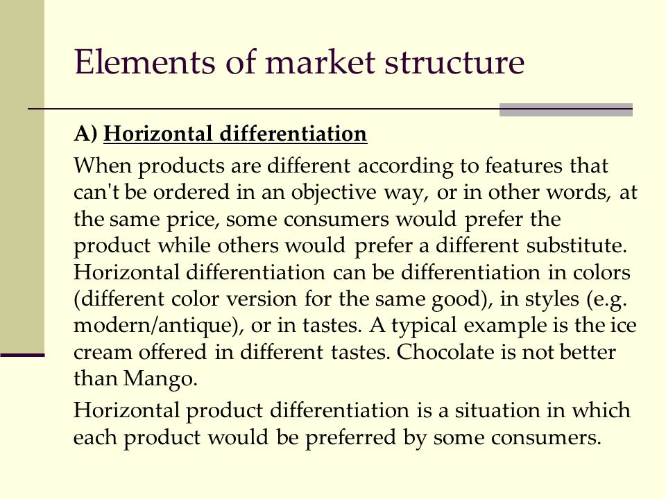 Elements of market structure Horizontal differentiation A) Horizontal differentiation When products are different according to features that can't be