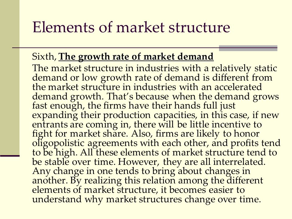 Elements of market structure The growth rate of market demand Sixth, The growth rate of market demand The market structure in industries with a relati