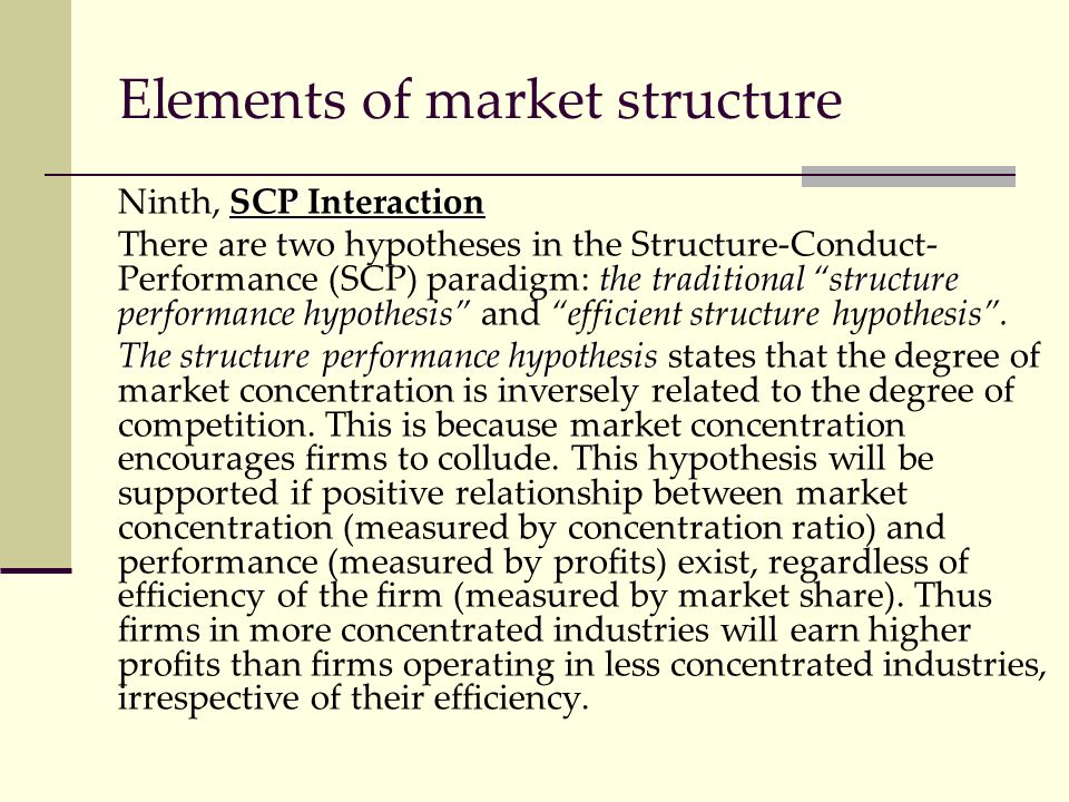 """Elements of market structure SCP Interaction Ninth, SCP Interaction the traditional """"structure performance hypothesis"""" There are two hypotheses in the"""
