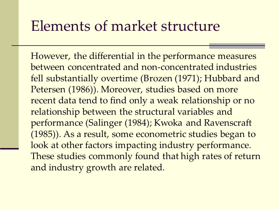 Elements of market structure However, the differential in the performance measures between concentrated and non-concentrated industries fell substanti