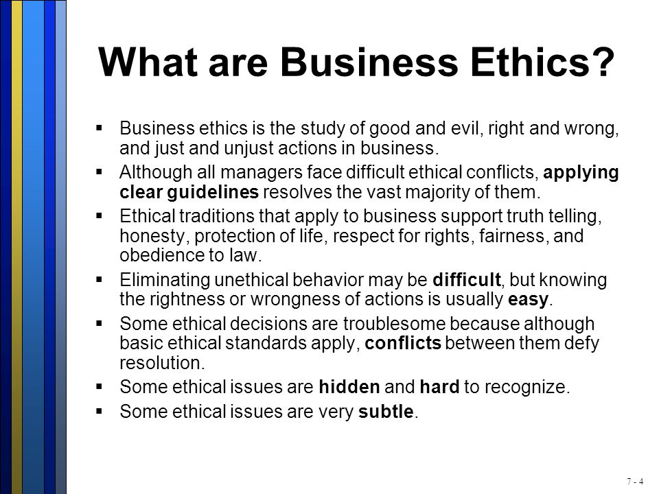 7 - 4 What are Business Ethics.