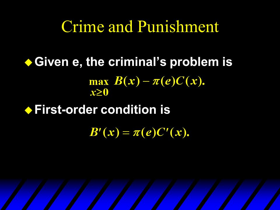 Crime and Punishment u Given e, the criminal's problem is u First-order condition is