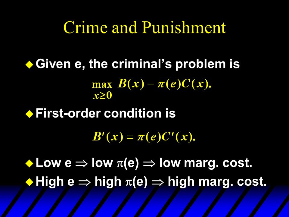 Crime and Punishment u Given e, the criminal's problem is u First-order condition is u Low e  low  (e)  low marg.