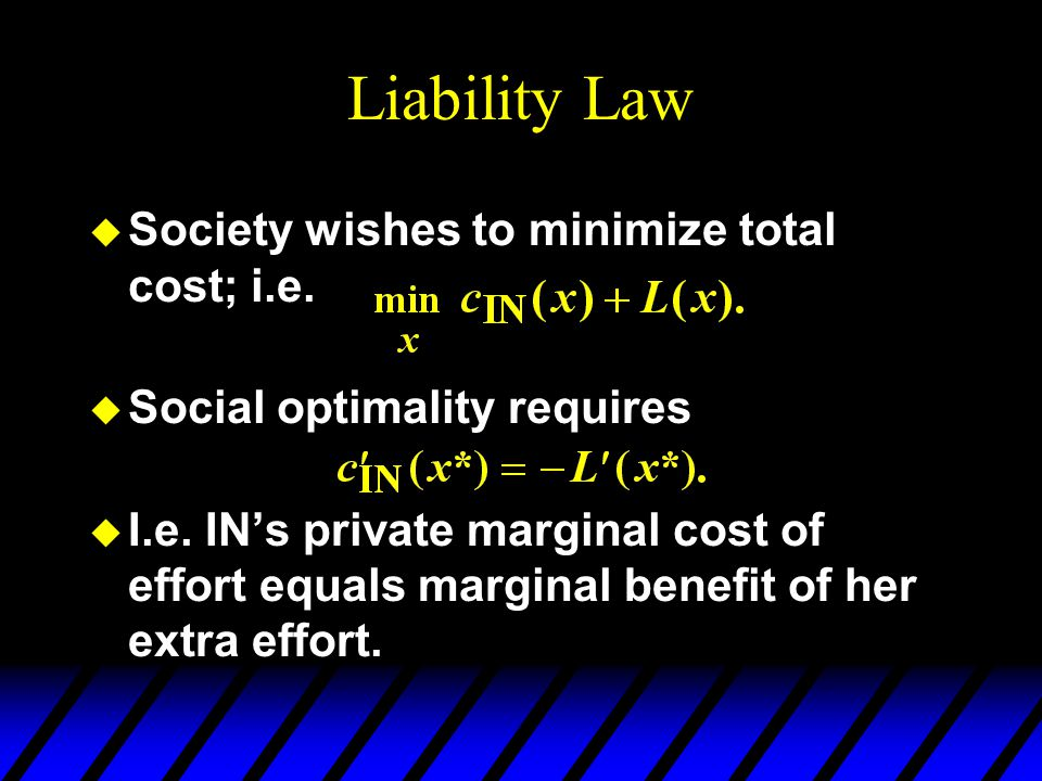 Liability Law u Society wishes to minimize total cost; i.e.