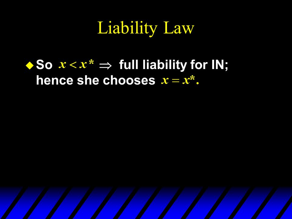 Liability Law u So  full liability for IN; hence she chooses
