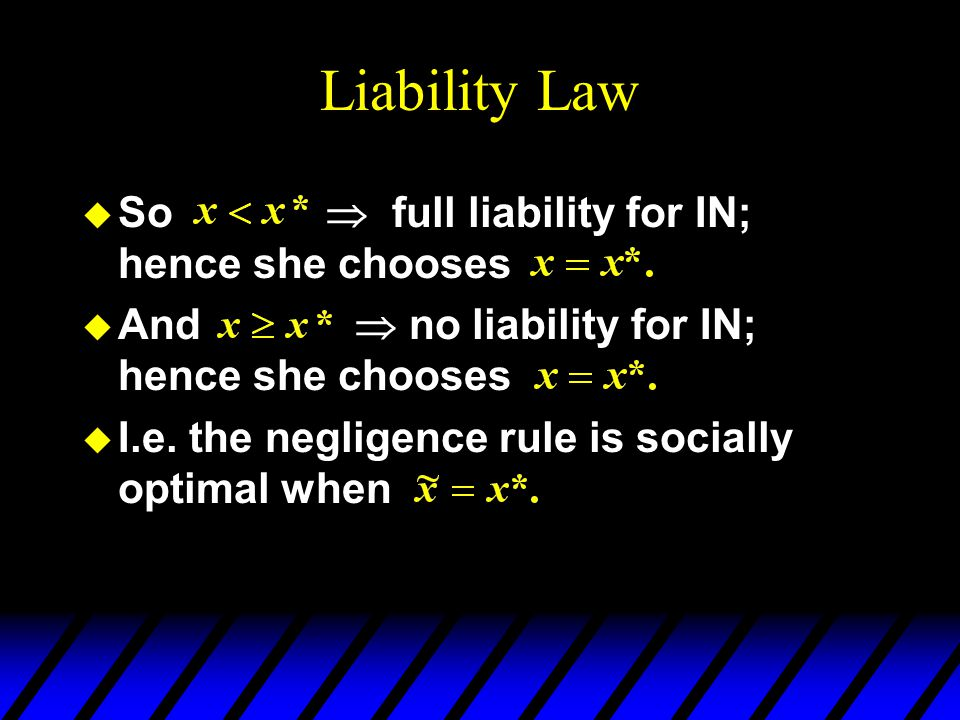 Liability Law u So  full liability for IN; hence she chooses u And  no liability for IN; hence she chooses u I.e.