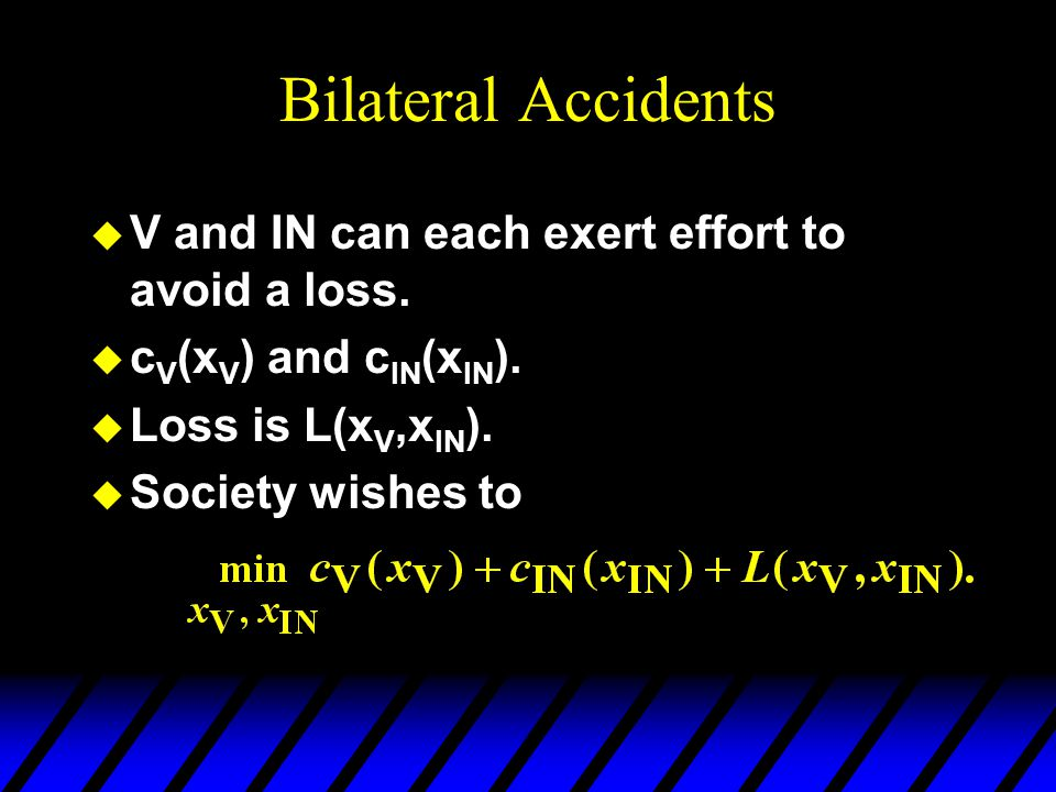 Bilateral Accidents u V and IN can each exert effort to avoid a loss.