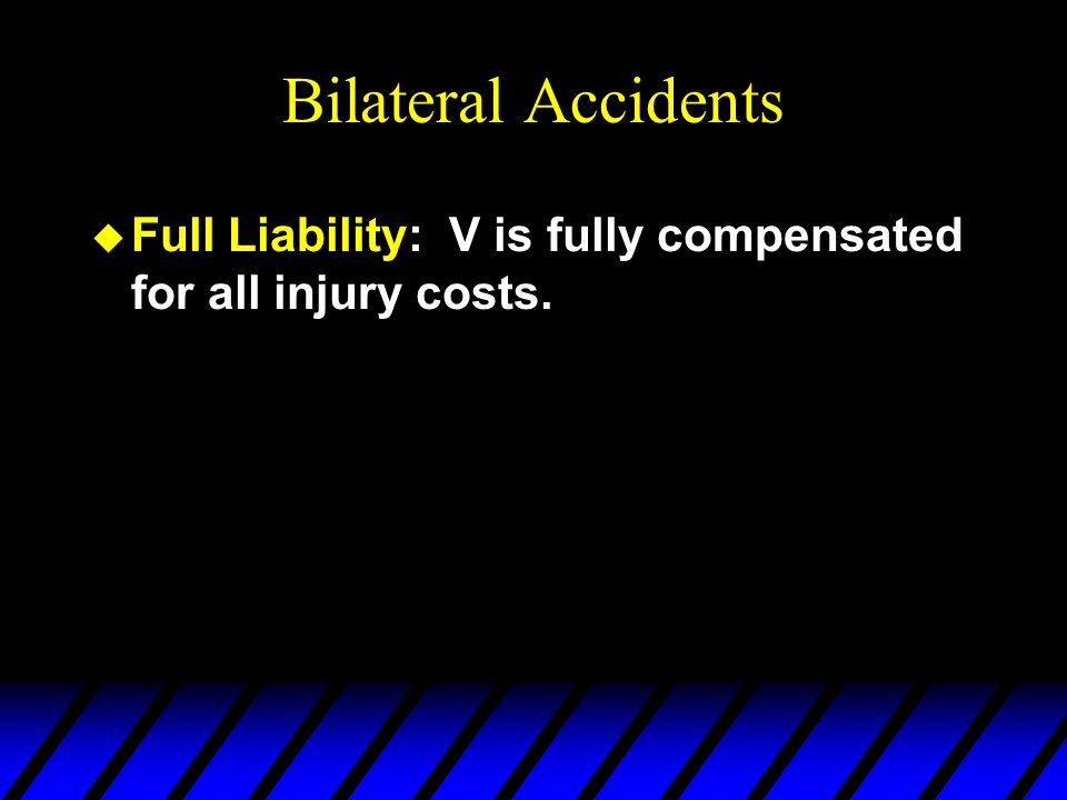 Bilateral Accidents u Full Liability: V is fully compensated for all injury costs.