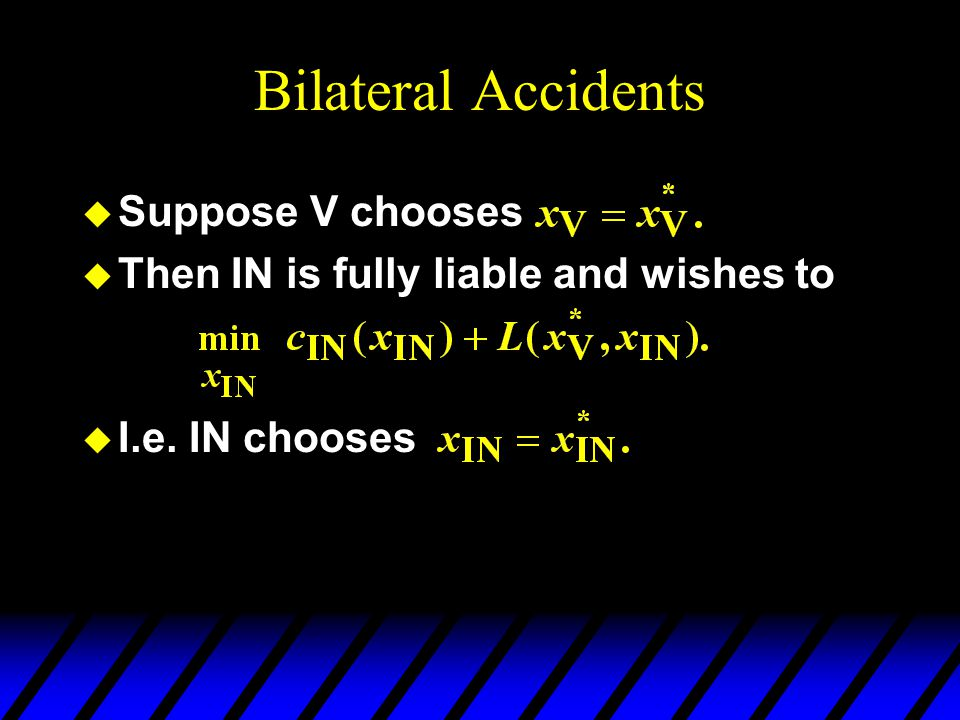 Bilateral Accidents u Suppose V chooses u Then IN is fully liable and wishes to u I.e. IN chooses