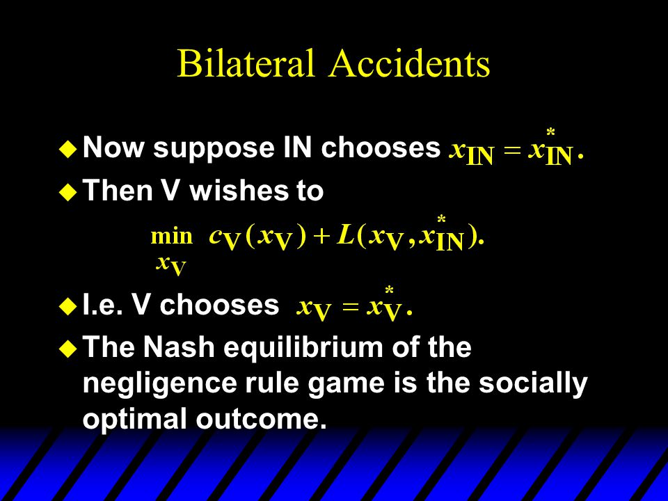 Bilateral Accidents u Now suppose IN chooses u Then V wishes to u I.e.