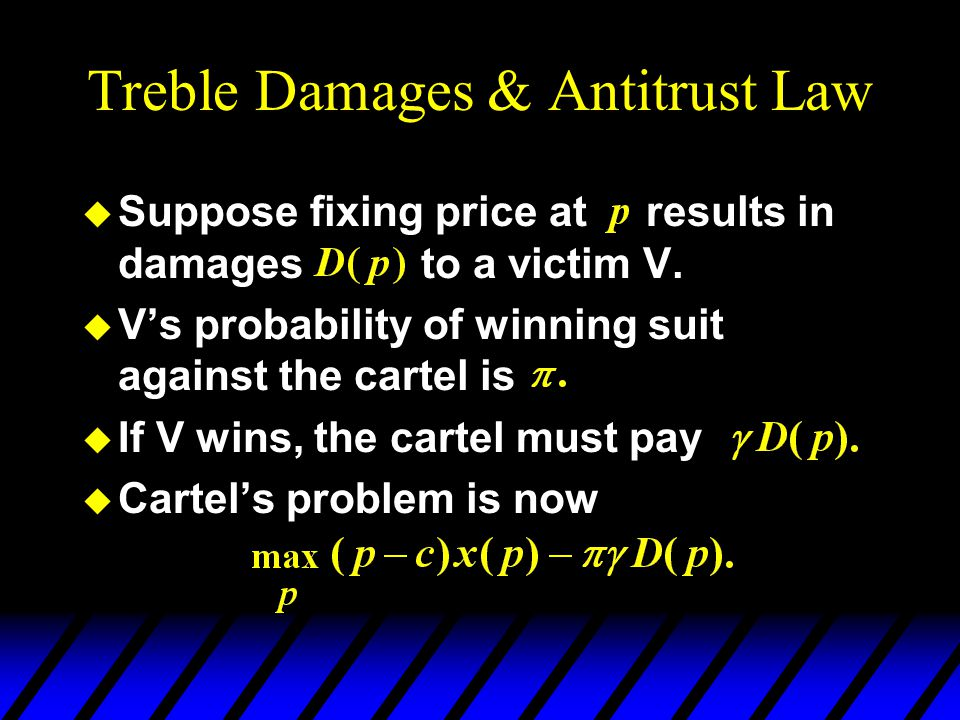 Treble Damages & Antitrust Law u Suppose fixing price at results in damages to a victim V.