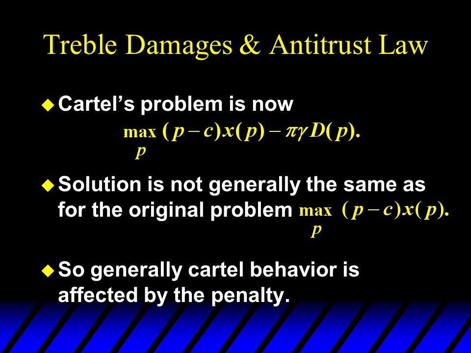 Treble Damages & Antitrust Law u Cartel's problem is now u Solution is not generally the same as for the original problem u So generally cartel behavior is affected by the penalty.