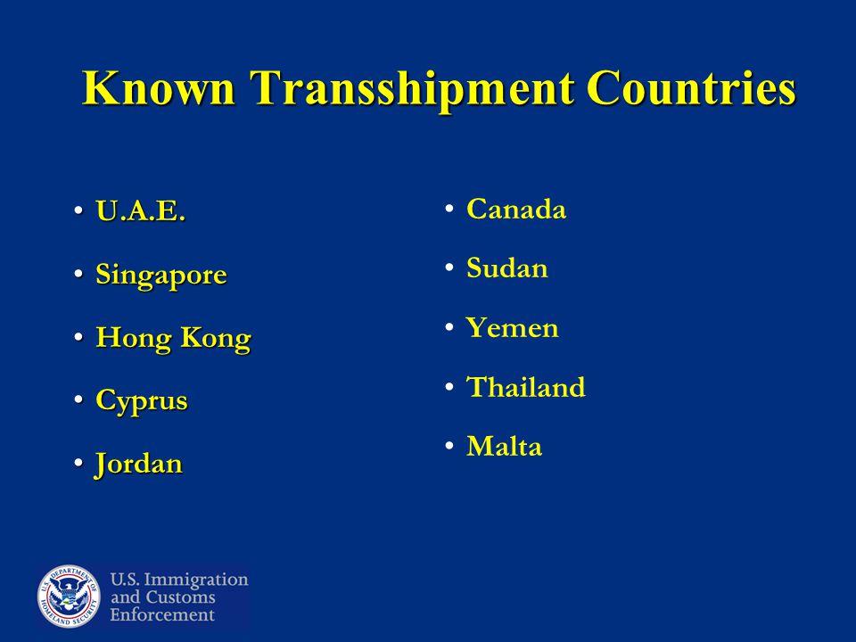 Known Transshipment Countries U.A.E.U.A.E. SingaporeSingapore Hong KongHong Kong CyprusCyprus JordanJordan Canada Sudan Yemen Thailand Malta