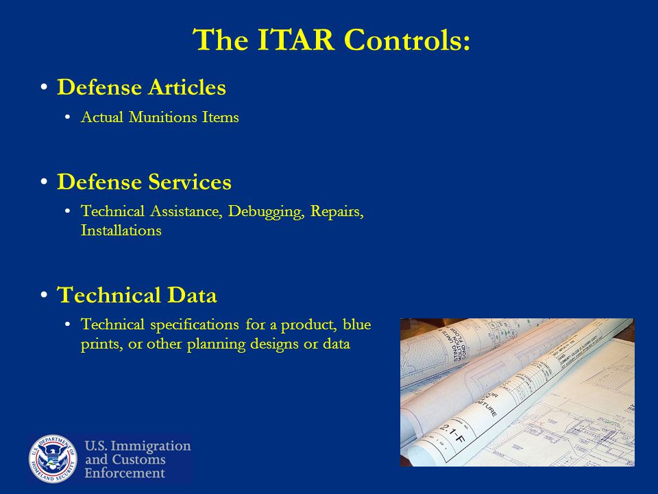 The ITAR Controls: Defense Articles Actual Munitions Items Defense Services Technical Assistance, Debugging, Repairs, Installations Technical Data Technical specifications for a product, blue prints, or other planning designs or data