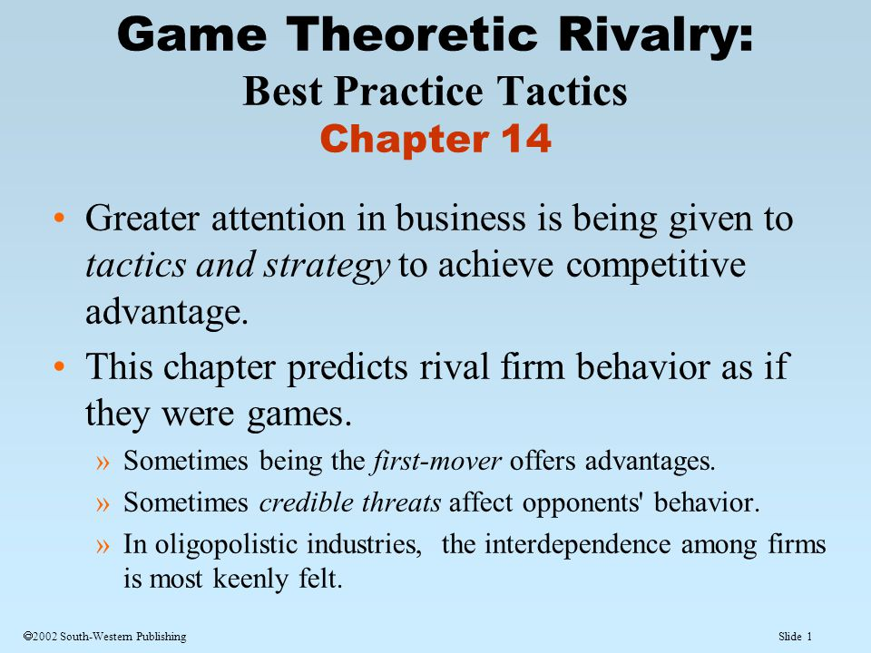 Slide 1  2002 South-Western Publishing Greater attention in business is being given to tactics and strategy to achieve competitive advantage.