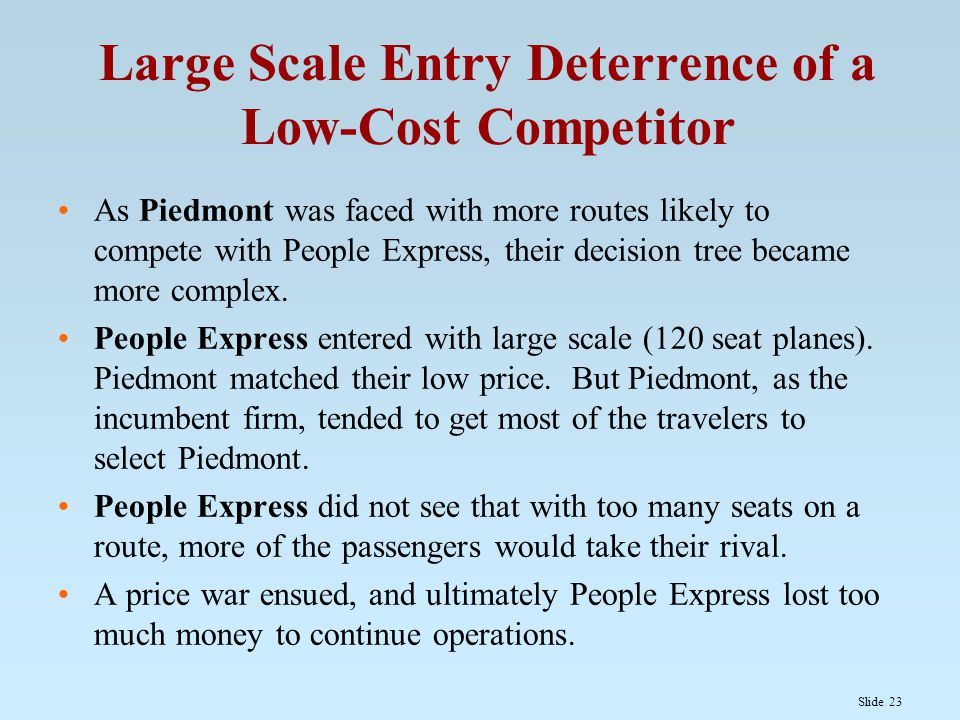 Slide 23 Large Scale Entry Deterrence of a Low-Cost Competitor As Piedmont was faced with more routes likely to compete with People Express, their decision tree became more complex.