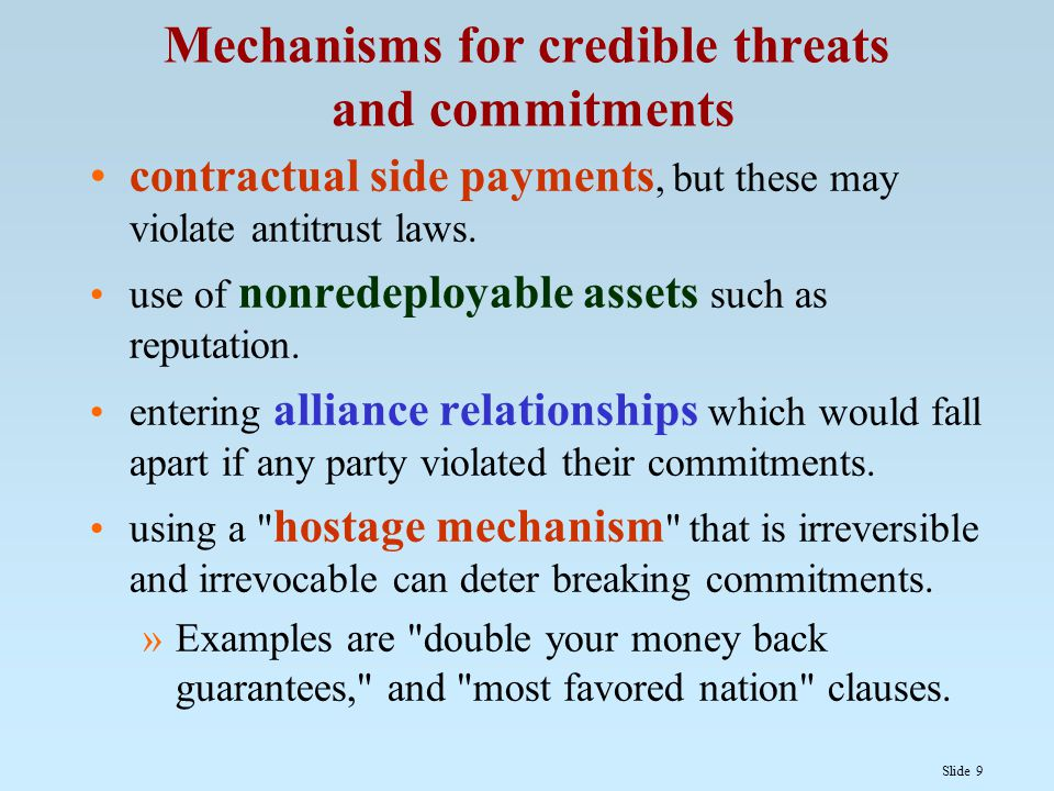 Slide 9 Mechanisms for credible threats and commitments contractual side payments, but these may violate antitrust laws.