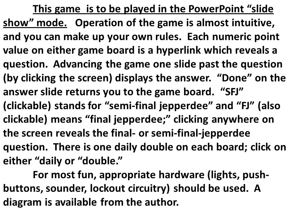 This game is to be played in the PowerPoint slide show mode.