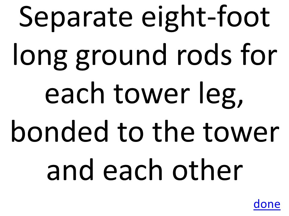 T0B08 What is considered to be a proper grounding method for a tower?.
